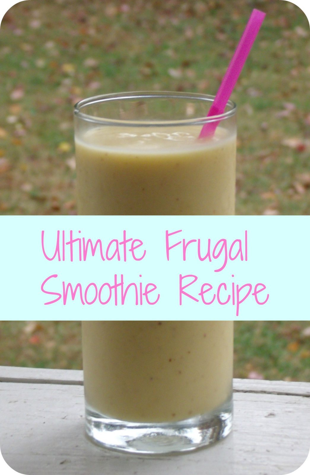 Ultimate Frugal Smoothie Recipe